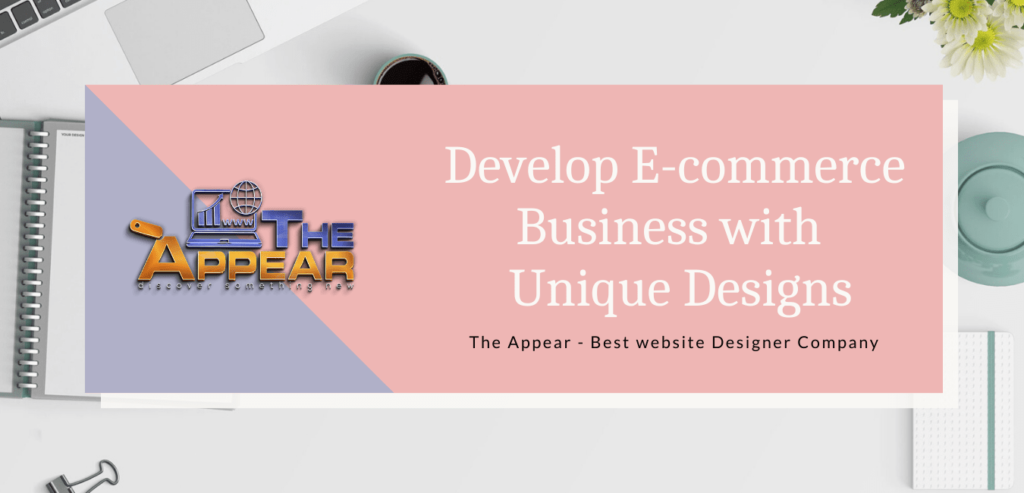 Develop your E-commerce Business with Our Unique Designs and Plan Its the Best Way